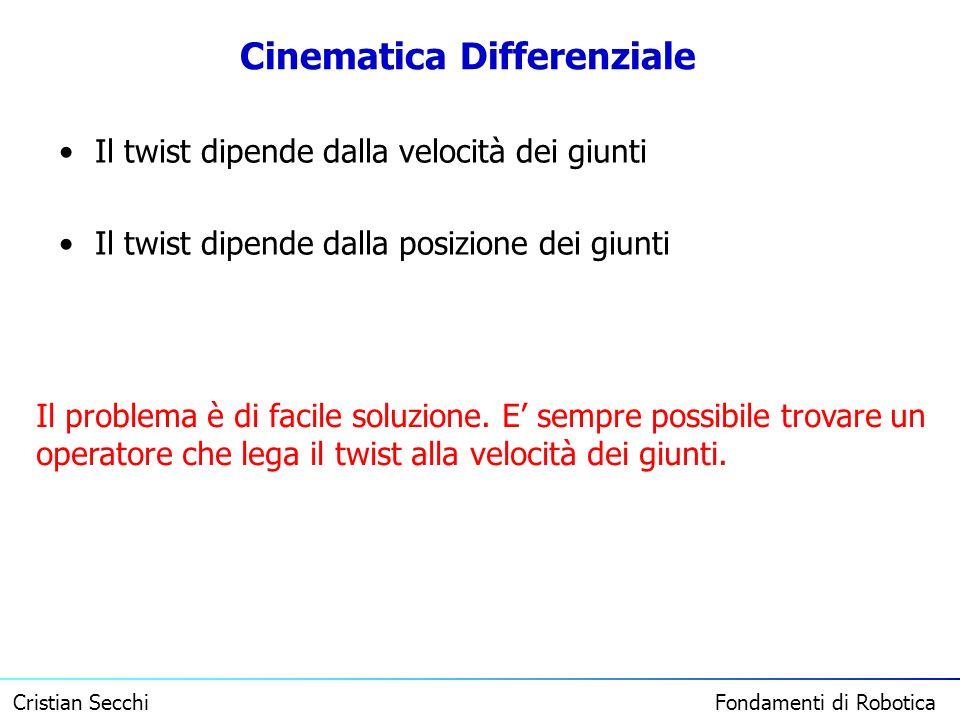 Cristian Secchi Fondamenti di Robotica Cinematica Differenziale Il twist dipende dalla velocità dei giunti Il twist dipende dalla posizione dei giunti