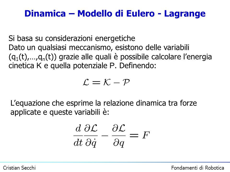 Cristian Secchi Fondamenti di Robotica Dinamica – Modello di Eulero - Lagrange Si basa su considerazioni energetiche Dato un qualsiasi meccanismo, esi