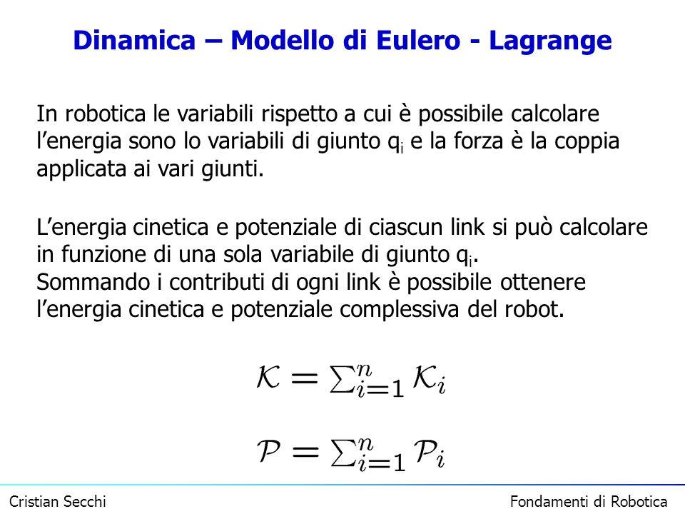Cristian Secchi Fondamenti di Robotica Dinamica – Modello di Eulero - Lagrange In robotica le variabili rispetto a cui è possibile calcolare lenergia