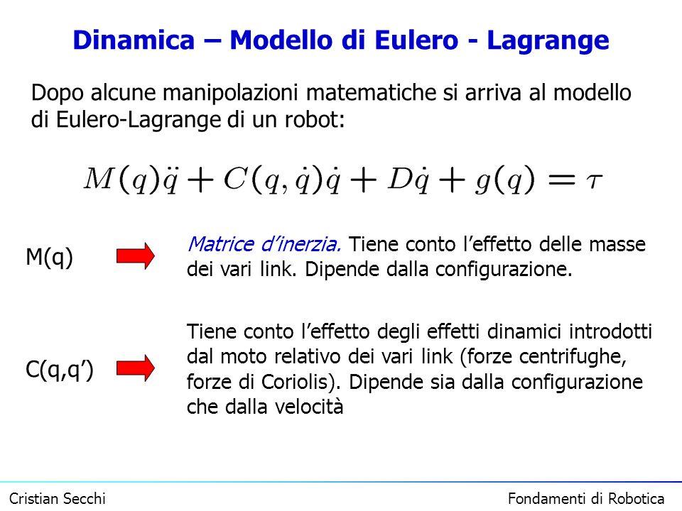 Cristian Secchi Fondamenti di Robotica Dinamica – Modello di Eulero - Lagrange Dopo alcune manipolazioni matematiche si arriva al modello di Eulero-La
