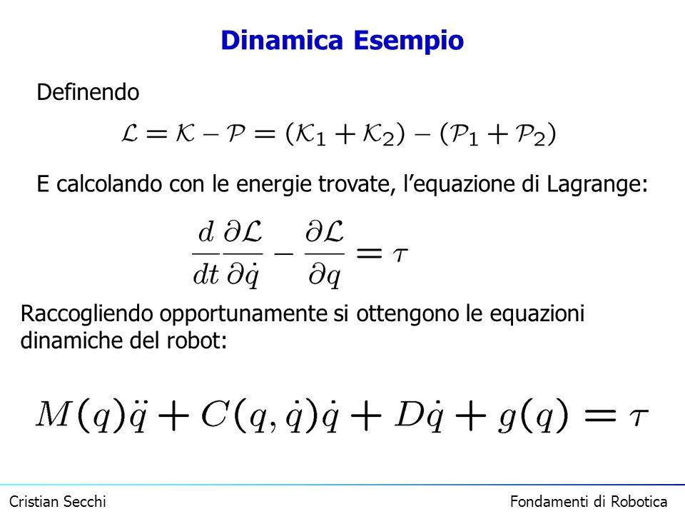 Cristian Secchi Fondamenti di Robotica Dinamica Esempio Definendo E calcolando con le energie trovate, lequazione di Lagrange: Raccogliendo opportunam