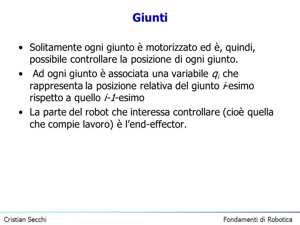Cristian Secchi Fondamenti di Robotica Giunti Solitamente ogni giunto è motorizzato ed è, quindi, possibile controllare la posizione di ogni giunto. A