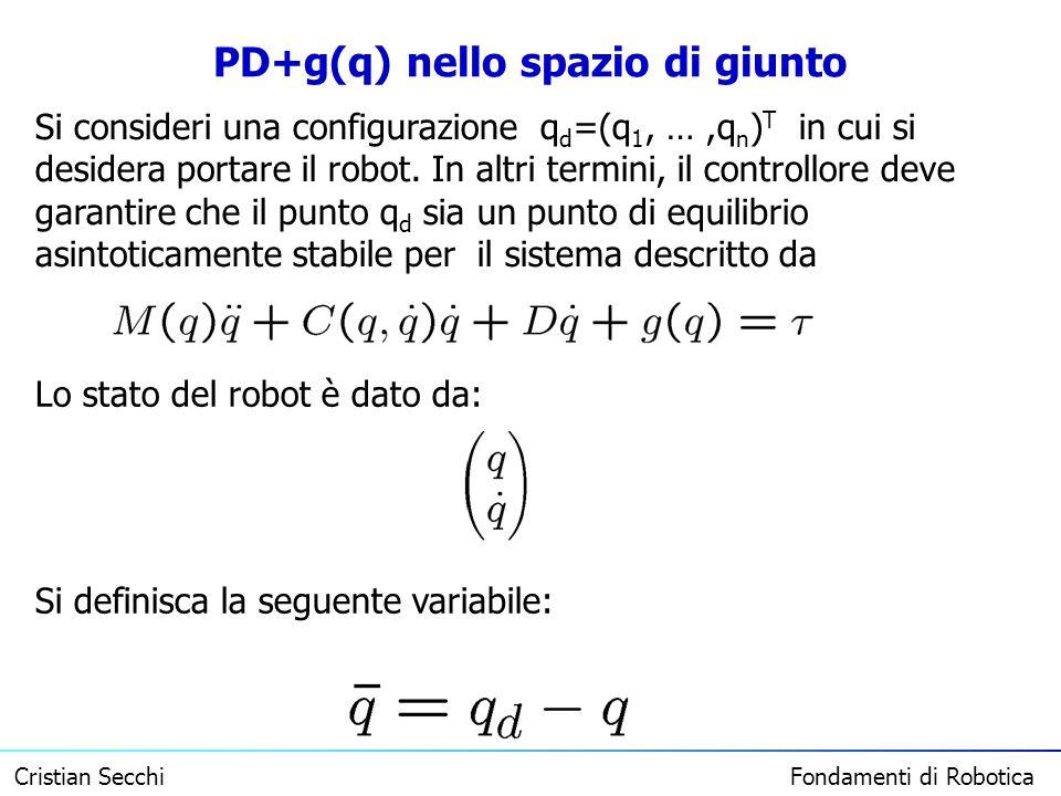 Cristian Secchi Fondamenti di Robotica PD+g(q) nello spazio di giunto Si consideri una configurazione q d =(q 1, …,q n ) T in cui si desidera portare