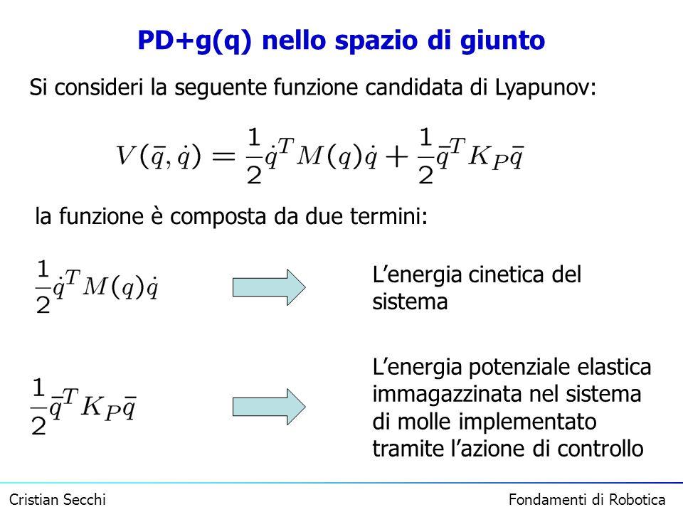 Cristian Secchi Fondamenti di Robotica PD+g(q) nello spazio di giunto Si consideri la seguente funzione candidata di Lyapunov: la funzione è composta