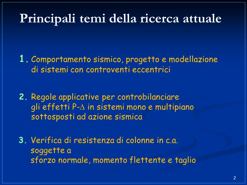 Principali temi della ricerca attuale 2 1. Comportamento sismico, progetto e modellazione di sistemi con controventi eccentrici 3. Verifica di resiste