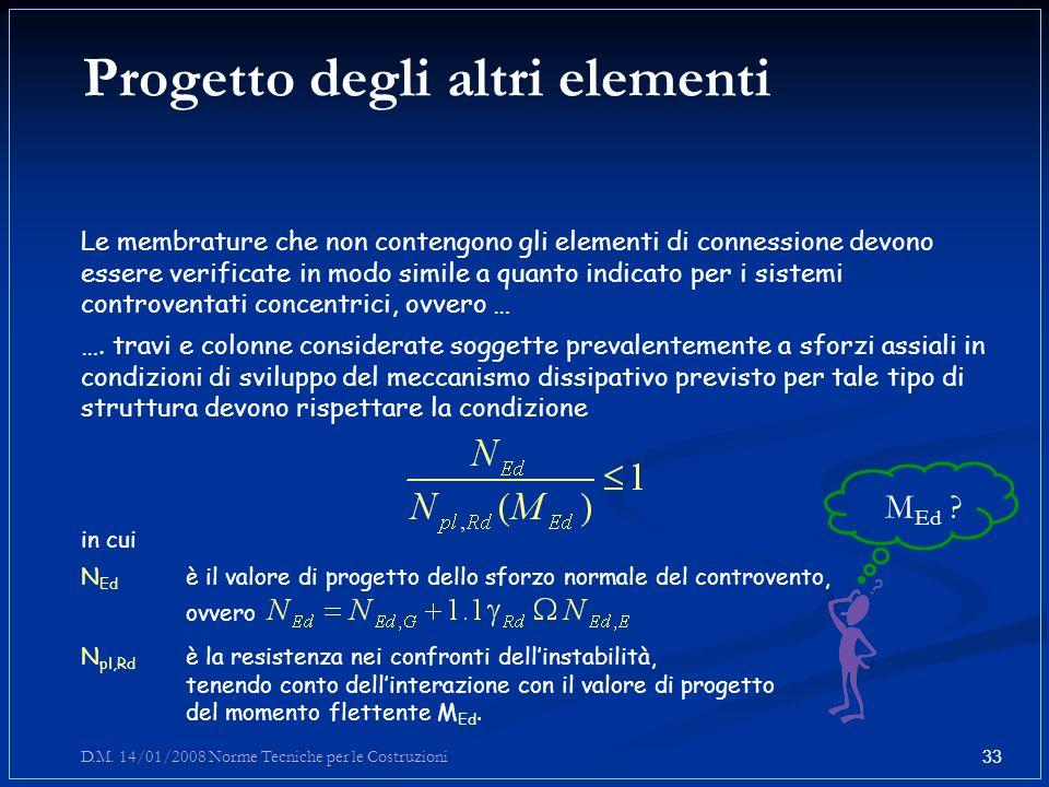 Progetto degli altri elementi Le membrature che non contengono gli elementi di connessione devono essere verificate in modo simile a quanto indicato p