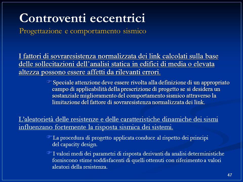 Controventi eccentrici Progettazione e comportamento sismico 47 I fattori di sovraresistenza normalizzata dei link calcolati sulla base delle sollecit