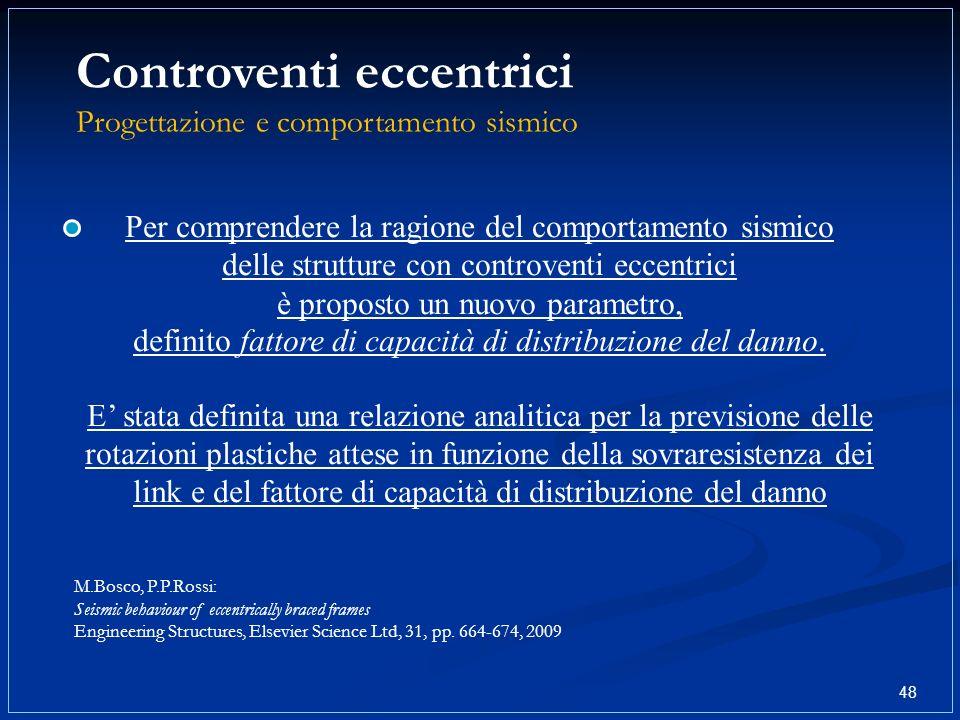 Controventi eccentrici Progettazione e comportamento sismico 48 Per comprendere la ragione del comportamento sismico delle strutture con controventi e