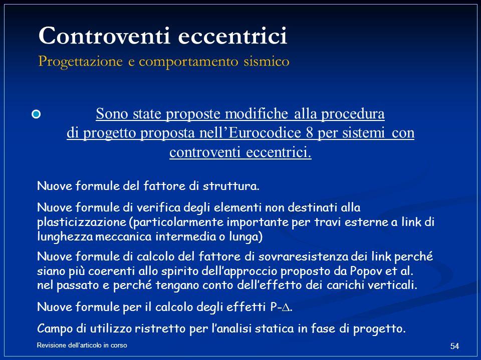 Controventi eccentrici Progettazione e comportamento sismico 54 Sono state proposte modifiche alla procedura di progetto proposta nellEurocodice 8 per