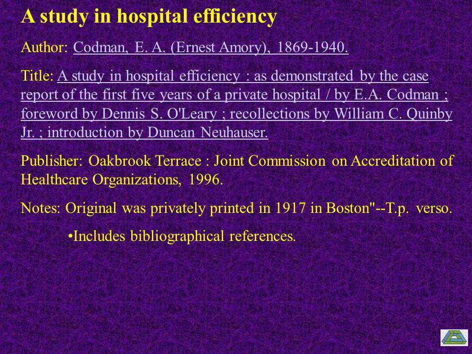 A study in hospital efficiency Author: Codman, E. A. (Ernest Amory), 1869-1940.Codman, E. A. (Ernest Amory), 1869-1940. Title: A study in hospital eff