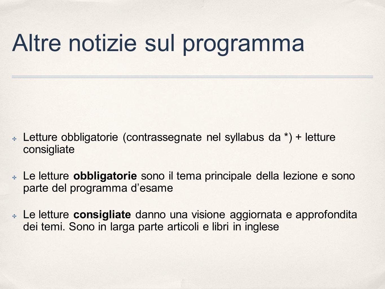 Altre notizie sul programma Letture obbligatorie (contrassegnate nel syllabus da *) + letture consigliate Le letture obbligatorie sono il tema princip
