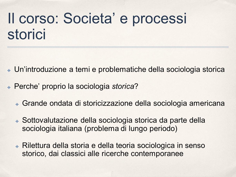 Il corso: Societa e processi storici Unintroduzione a temi e problematiche della sociologia storica Perche proprio la sociologia storica? Grande ondat