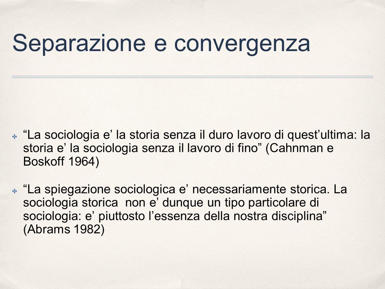 Separazione e convergenza La sociologia e la storia senza il duro lavoro di questultima: la storia e la sociologia senza il lavoro di fino (Cahnman e