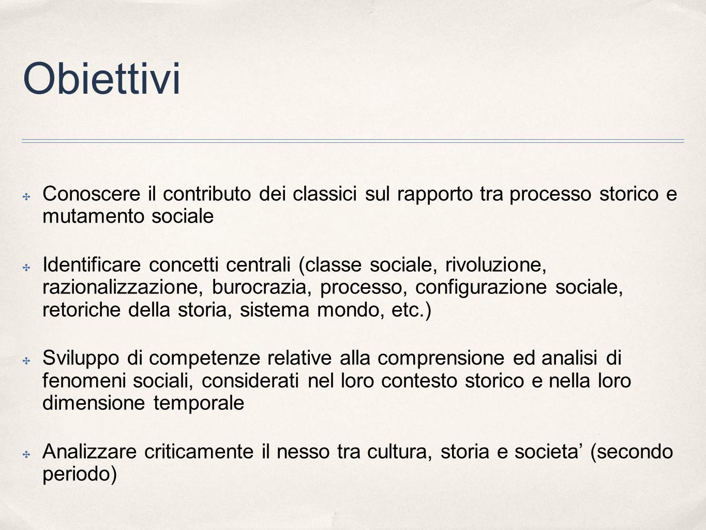 Obiettivi Conoscere il contributo dei classici sul rapporto tra processo storico e mutamento sociale Identificare concetti centrali (classe sociale, r