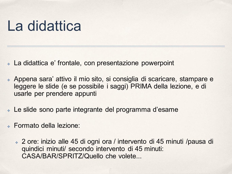 La didattica La didattica e frontale, con presentazione powerpoint Appena sara attivo il mio sito, si consiglia di scaricare, stampare e leggere le sl