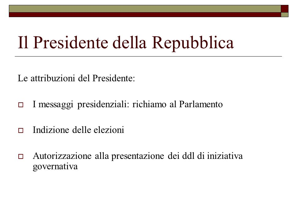 Il Presidente della Repubblica Le attribuzioni del Presidente: I messaggi presidenziali: richiamo al Parlamento Indizione delle elezioni Autorizzazion