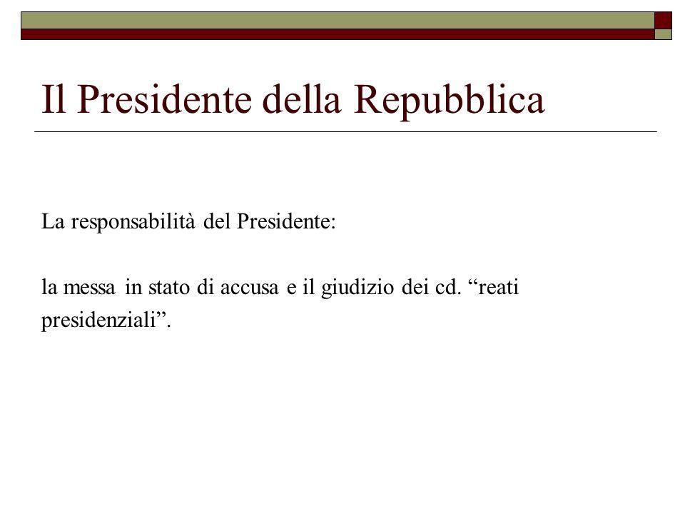 Il Presidente della Repubblica La responsabilità del Presidente: la messa in stato di accusa e il giudizio dei cd. reati presidenziali.