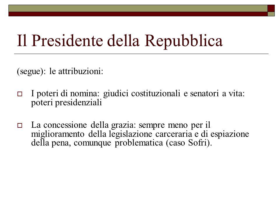 Il Presidente della Repubblica (segue): le attribuzioni: I poteri di nomina: giudici costituzionali e senatori a vita: poteri presidenziali La concess