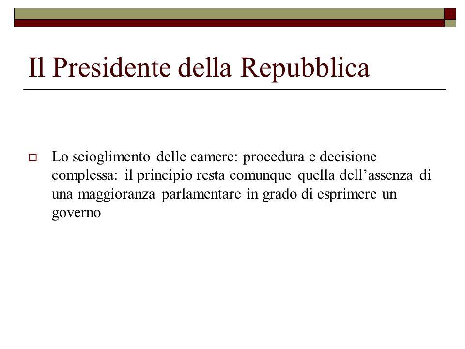 Il Presidente della Repubblica Lo scioglimento delle camere: procedura e decisione complessa: il principio resta comunque quella dellassenza di una ma