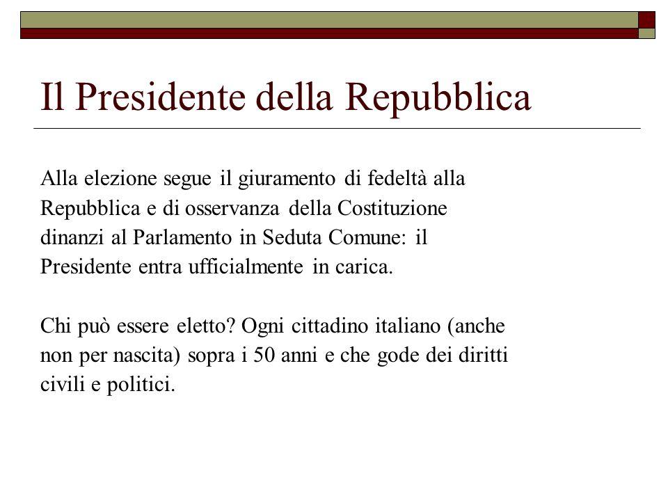 Il Presidente della Repubblica Alla elezione segue il giuramento di fedeltà alla Repubblica e di osservanza della Costituzione dinanzi al Parlamento i