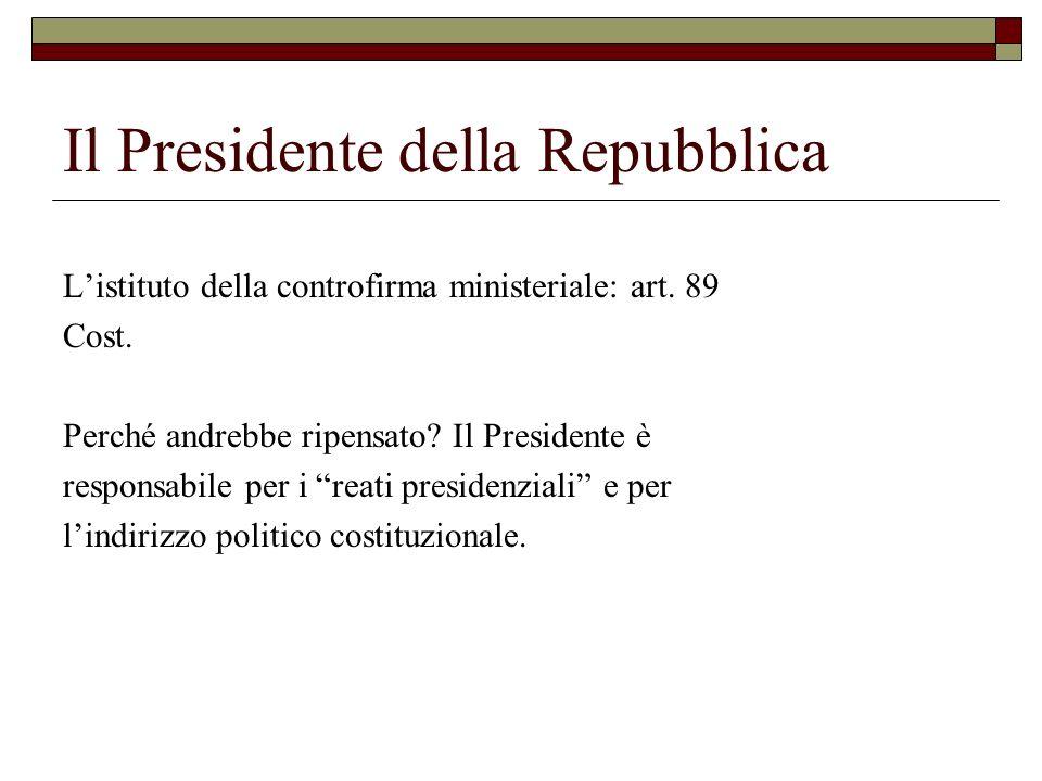 Il Presidente della Repubblica Listituto della controfirma ministeriale: art. 89 Cost. Perché andrebbe ripensato? Il Presidente è responsabile per i r