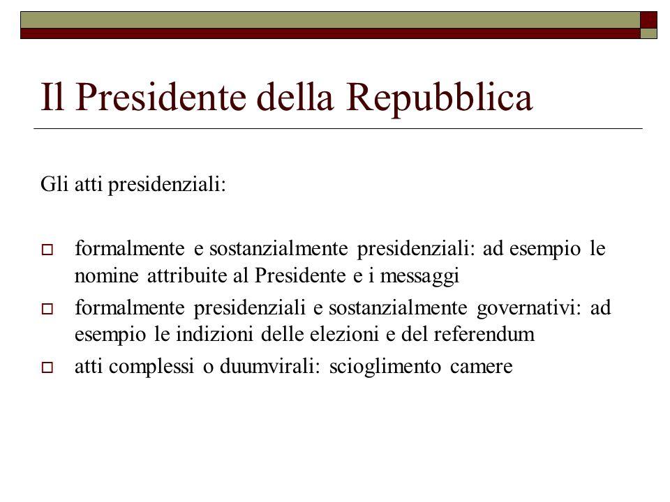 Il Presidente della Repubblica Gli atti presidenziali: formalmente e sostanzialmente presidenziali: ad esempio le nomine attribuite al Presidente e i