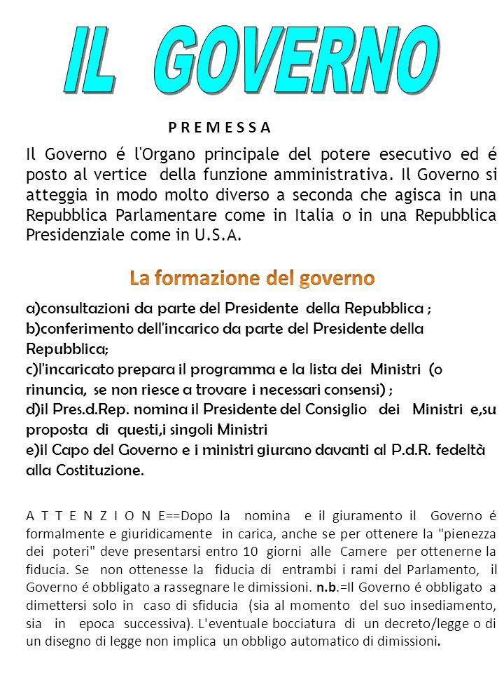 P R E M E S S A Il Governo é l'Organo principale del potere esecutivo ed é posto al vertice della funzione amministrativa. Il Governo si atteggia in m