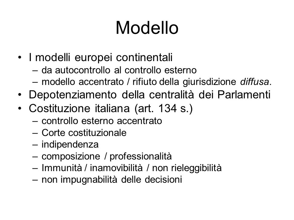 Modello I modelli europei continentali –da autocontrollo al controllo esterno –modello accentrato / rifiuto della giurisdizione diffusa. Depotenziamen