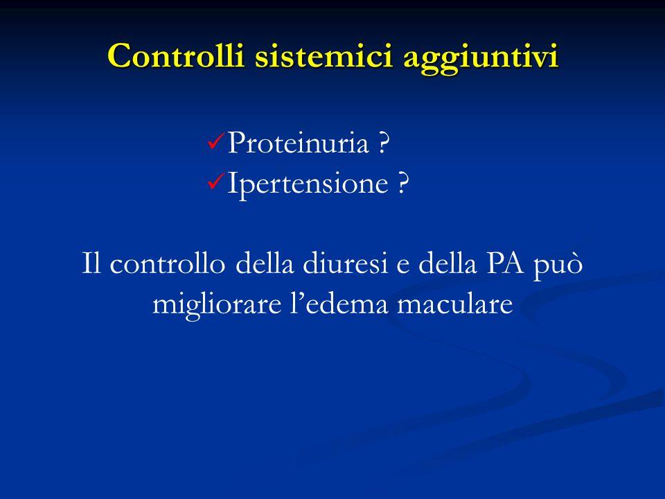 Proteinuria ? Ipertensione ? Controlli sistemici aggiuntivi Il controllo della diuresi e della PA può migliorare ledema maculare