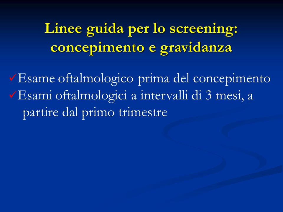 Esame oftalmologico prima del concepimento Esami oftalmologici a intervalli di 3 mesi, a partire dal primo trimestre Linee guida per lo screening: con