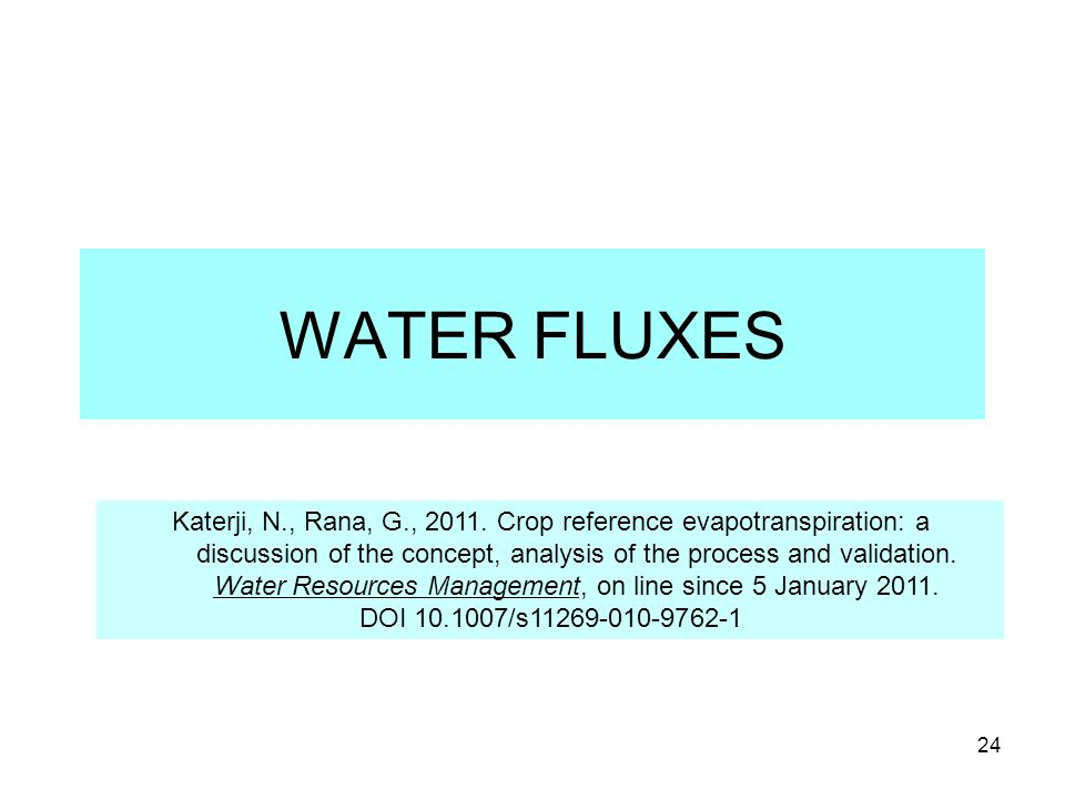 24 WATER FLUXES Katerji, N., Rana, G., 2011. Crop reference evapotranspiration: a discussion of the concept, analysis of the process and validation. W