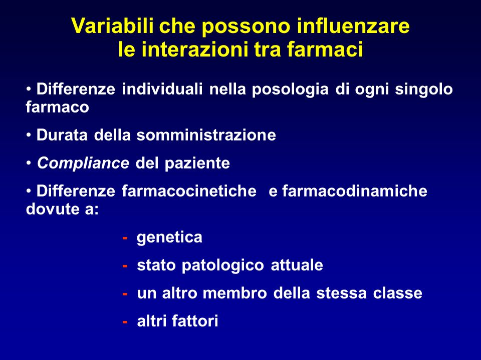 Differenze individuali nella posologia di ogni singolo farmaco Durata della somministrazione Compliance del paziente Differenze farmacocinetiche e far