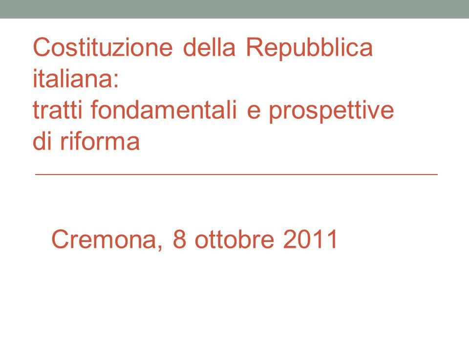 Costituzione della Repubblica italiana: tratti fondamentali e prospettive di riforma Cremona, 8 ottobre 2011