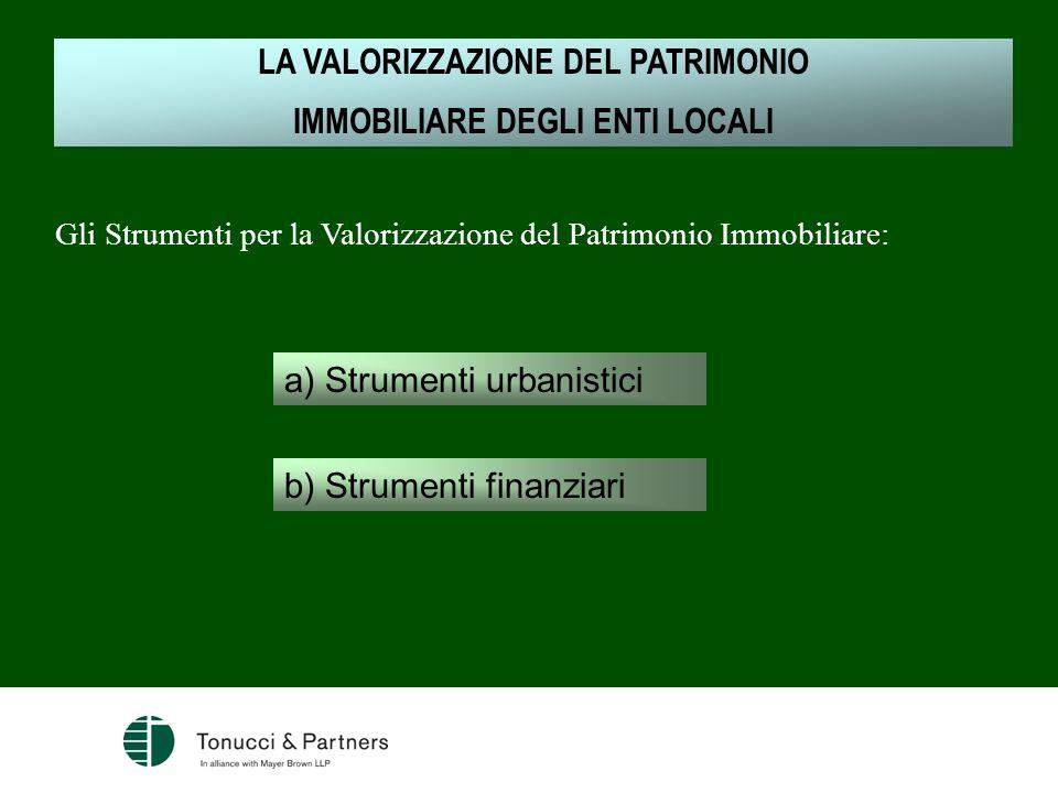 Gli Strumenti per la Valorizzazione del Patrimonio Immobiliare: a) Strumenti urbanistici b) Strumenti finanziari LA VALORIZZAZIONE DEL PATRIMONIO IMMO