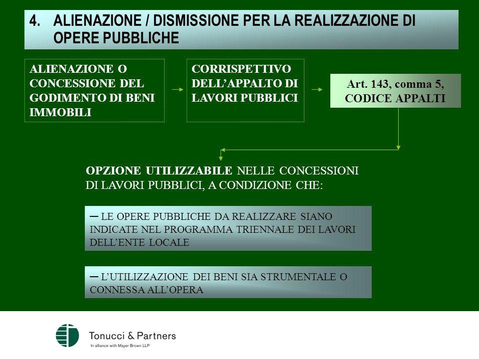 4.ALIENAZIONE / DISMISSIONE PER LA REALIZZAZIONE DI OPERE PUBBLICHE Art. 143, comma 5, CODICE APPALTI ALIENAZIONE O CONCESSIONE DEL GODIMENTO DI BENI