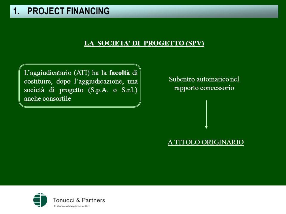 LA SOCIETA DI PROGETTO (SPV) Laggiudicatario (ATI) ha la facoltà di costituire, dopo laggiudicazione, una società di progetto (S.p.A. o S.r.l.) anche