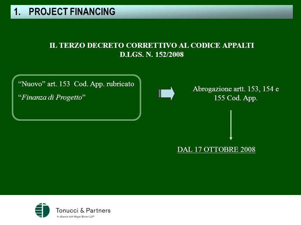 IL TERZO DECRETO CORRETTIVO AL CODICE APPALTI D.LGS. N. 152/2008 Nuovo art. 153 Cod. App. rubricato Finanza di Progetto Abrogazione artt. 153, 154 e 1