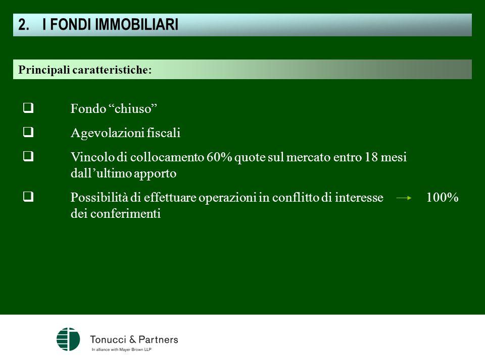 Principali caratteristiche: Fondo chiuso Agevolazioni fiscali Vincolo di collocamento 60% quote sul mercato entro 18 mesi dallultimo apporto Possibili