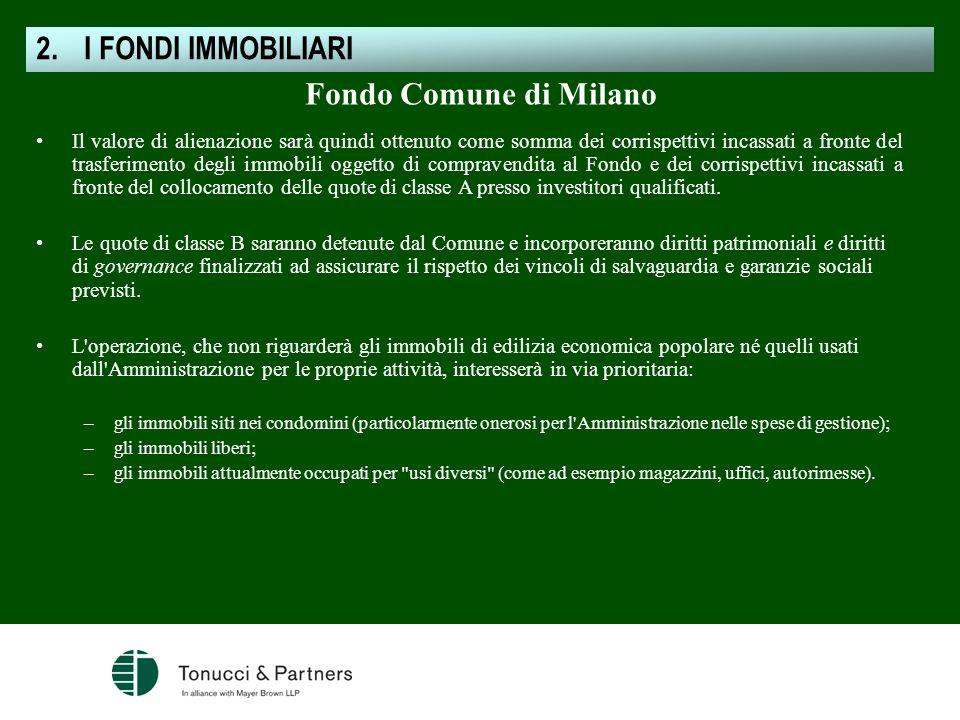 Fondo Comune di Milano Il valore di alienazione sarà quindi ottenuto come somma dei corrispettivi incassati a fronte del trasferimento degli immobili