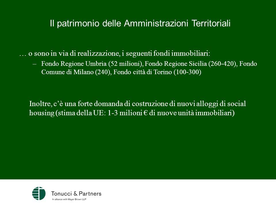 Il patrimonio delle Amministrazioni Territoriali … o sono in via di realizzazione, i seguenti fondi immobiliari: –Fondo Regione Umbria (52 milioni), F