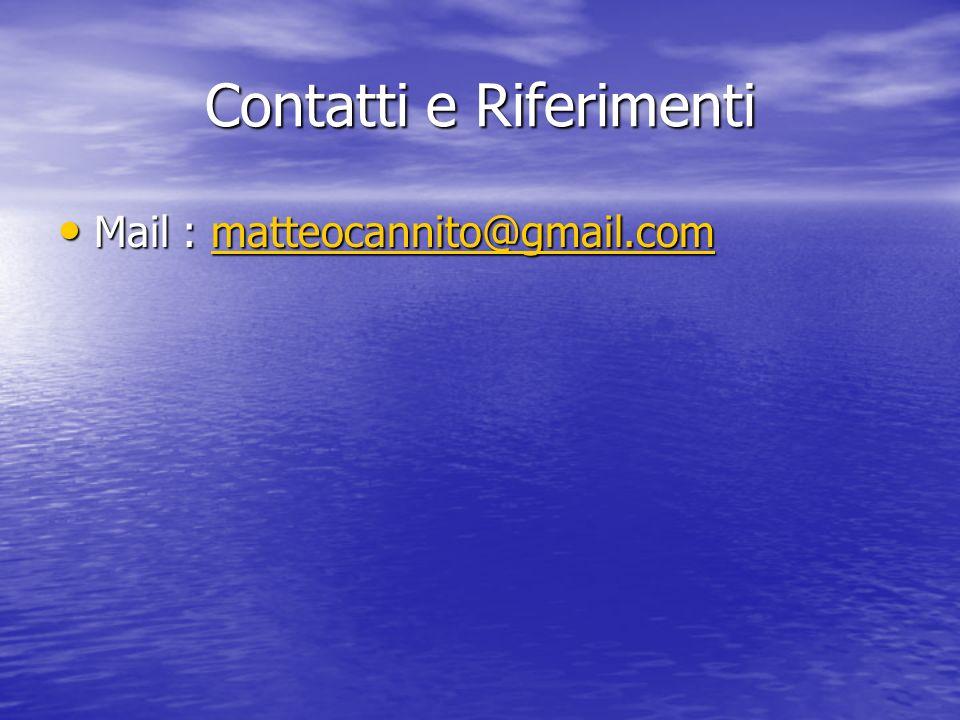 Contatti e Riferimenti Mail : matteocannito@gmail.com Mail : matteocannito@gmail.commatteocannito@gmail.com