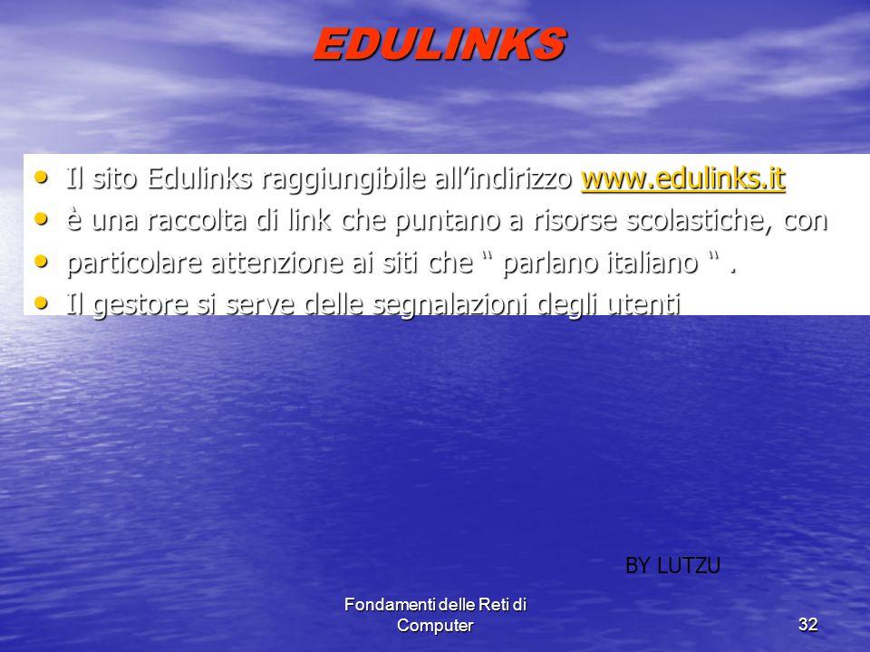 Fondamenti delle Reti di Computer32 EDULINKS Il sito Edulinks raggiungibile allindirizzo www.edulinks.it Il sito Edulinks raggiungibile allindirizzo w