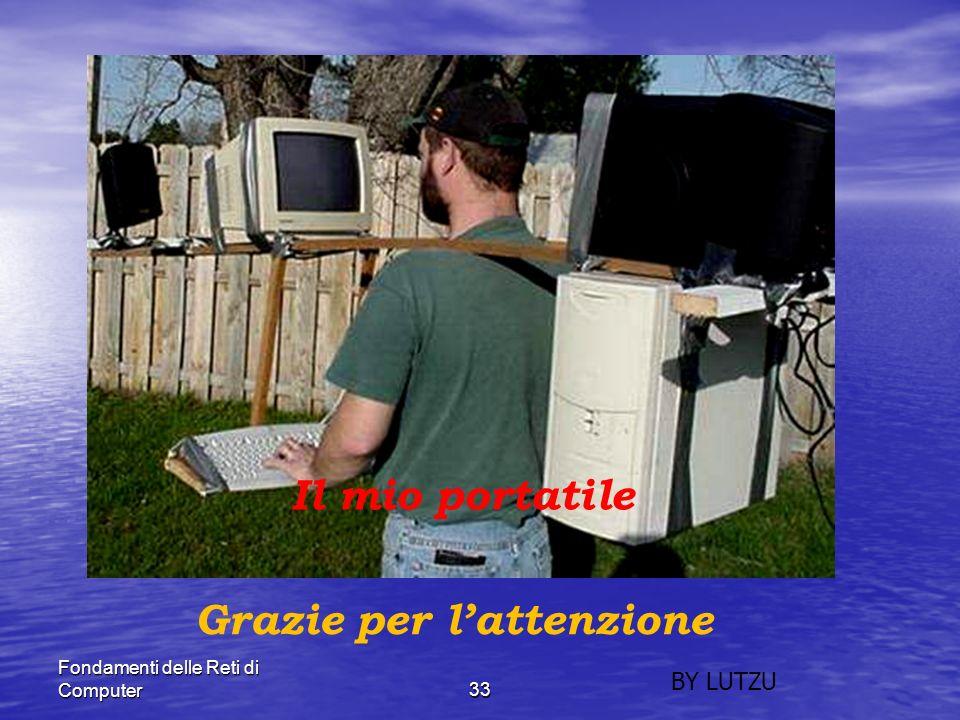 Fondamenti delle Reti di Computer33 Grazie per lattenzione BY LUTZU Il mio portatile