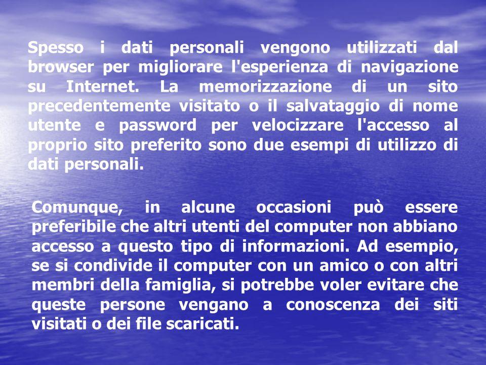 Spesso i dati personali vengono utilizzati dal browser per migliorare l'esperienza di navigazione su Internet. La memorizzazione di un sito precedente
