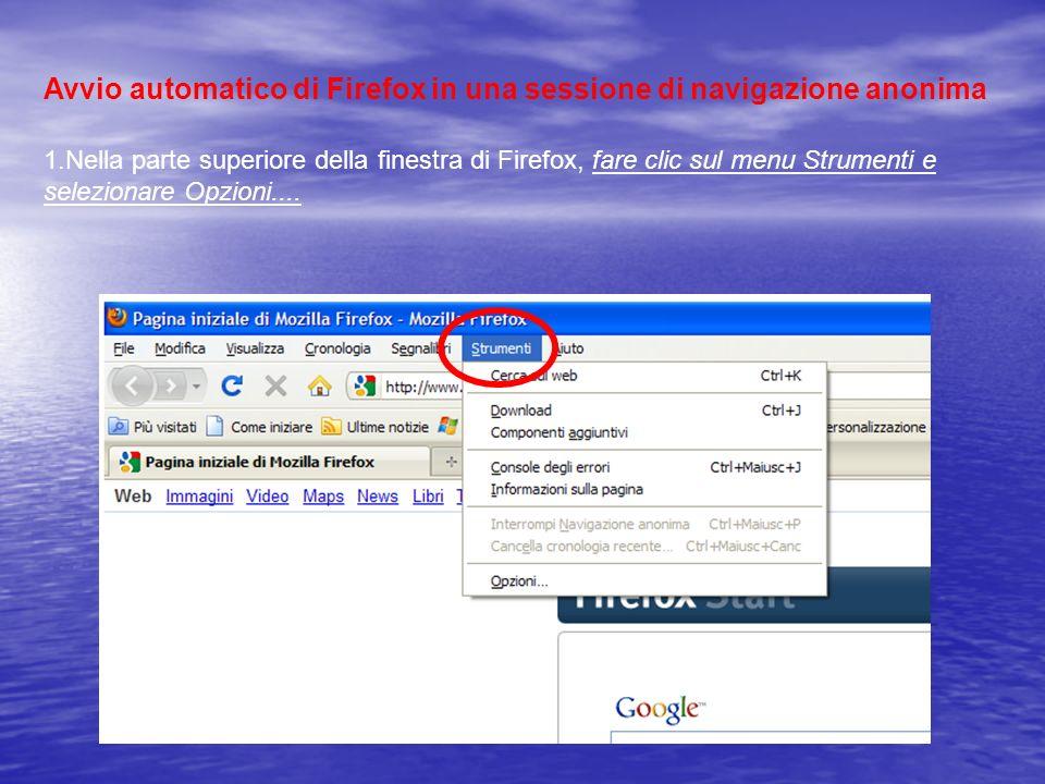 Avvio automatico di Firefox in una sessione di navigazione anonima 1.Nella parte superiore della finestra di Firefox, fare clic sul menu Strumenti e s