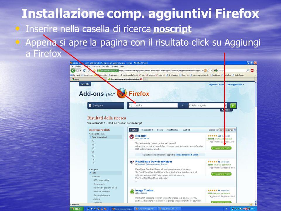 Installazione comp. aggiuntivi Firefox Inserire nella casella di ricerca noscript Appena si apre la pagina con il risultato click su Aggiungi a Firefo