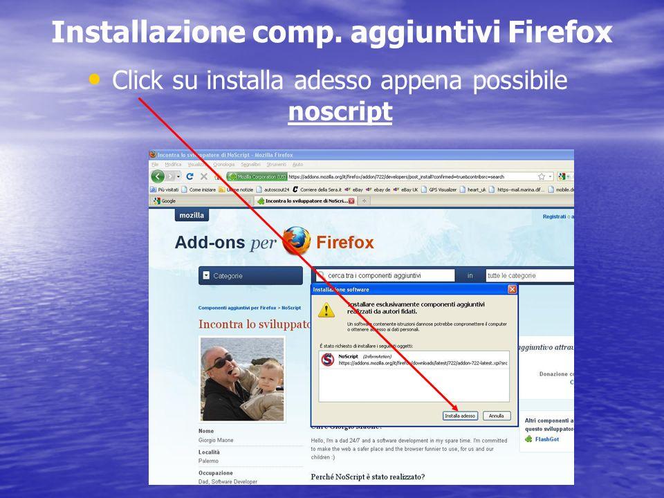 Installazione comp. aggiuntivi Firefox Click su installa adesso appena possibile noscript