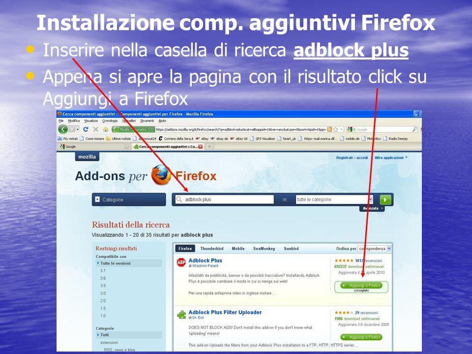 Installazione comp. aggiuntivi Firefox Inserire nella casella di ricerca adblock plus Appena si apre la pagina con il risultato click su Aggiungi a Fi