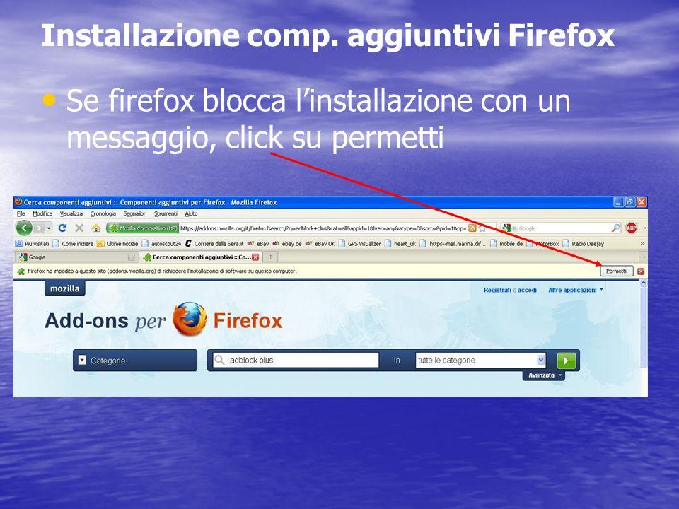 Installazione comp. aggiuntivi Firefox Se firefox blocca linstallazione con un messaggio, click su permetti