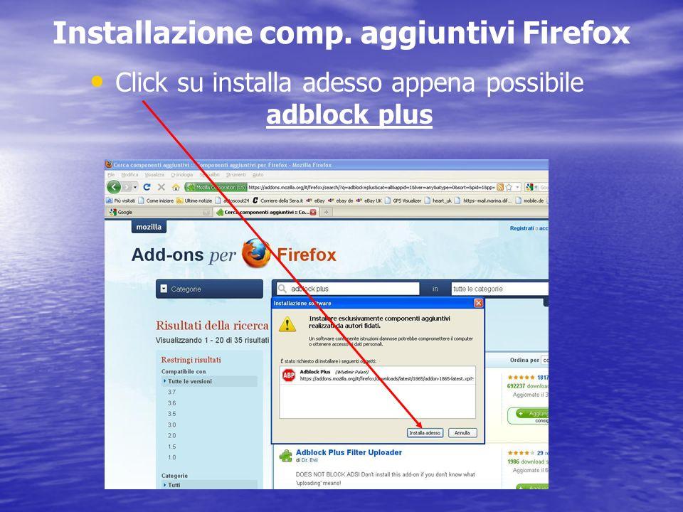 Installazione comp. aggiuntivi Firefox Click su installa adesso appena possibile adblock plus